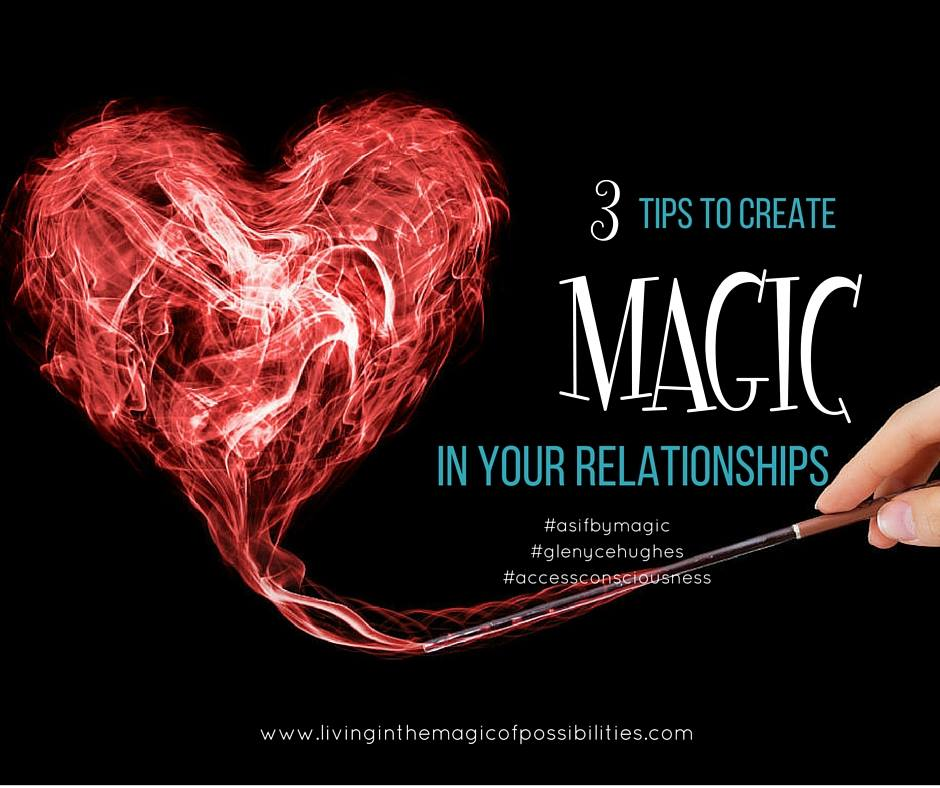 3 Tips to Create Magic in Your Relationships