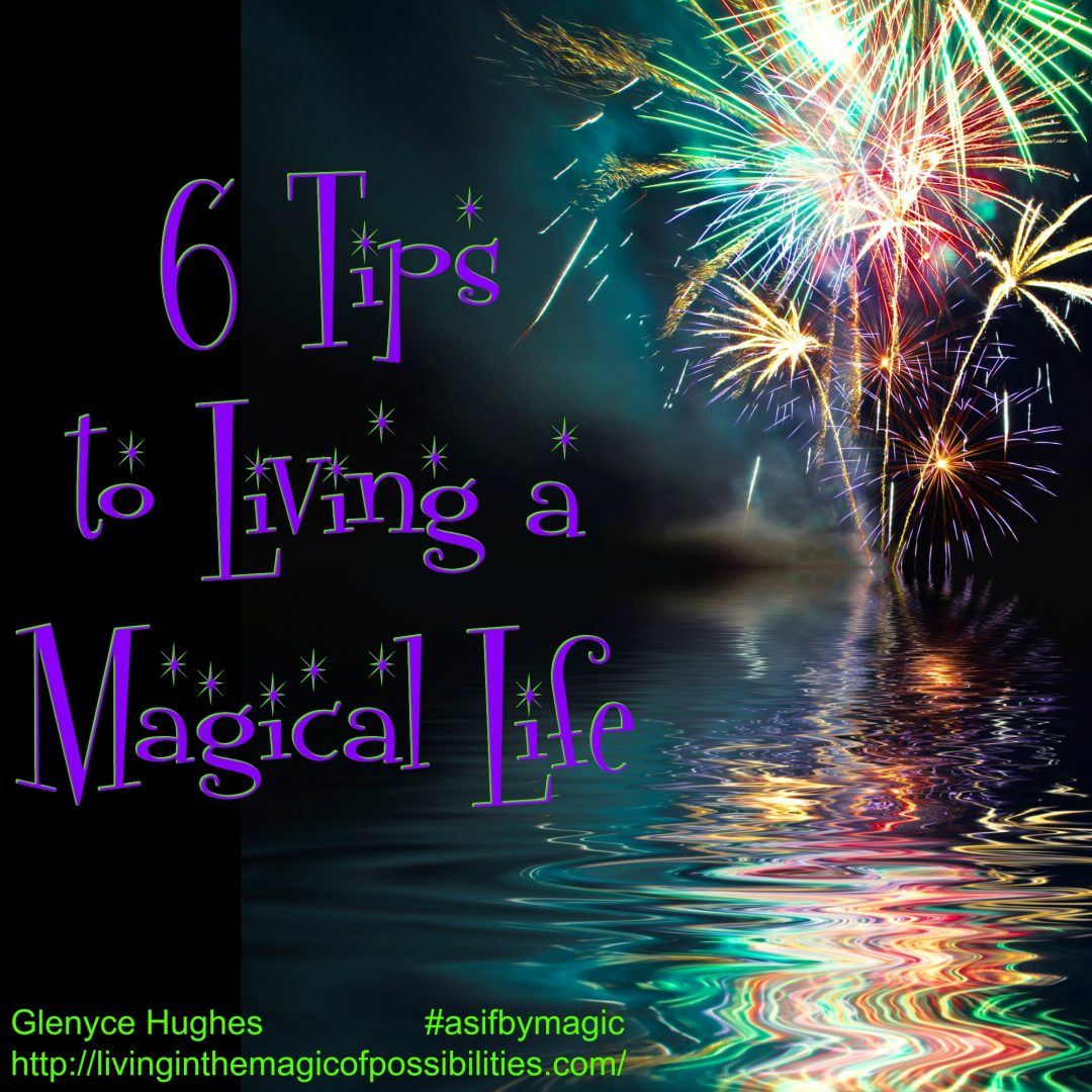 6 Tips to Living a Magical Life