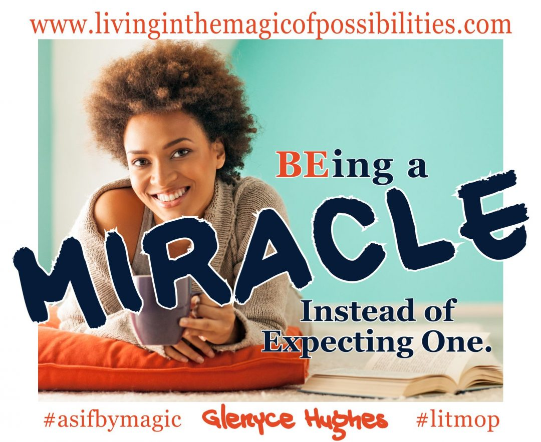 BEing a Miracle Instead of Expecting One