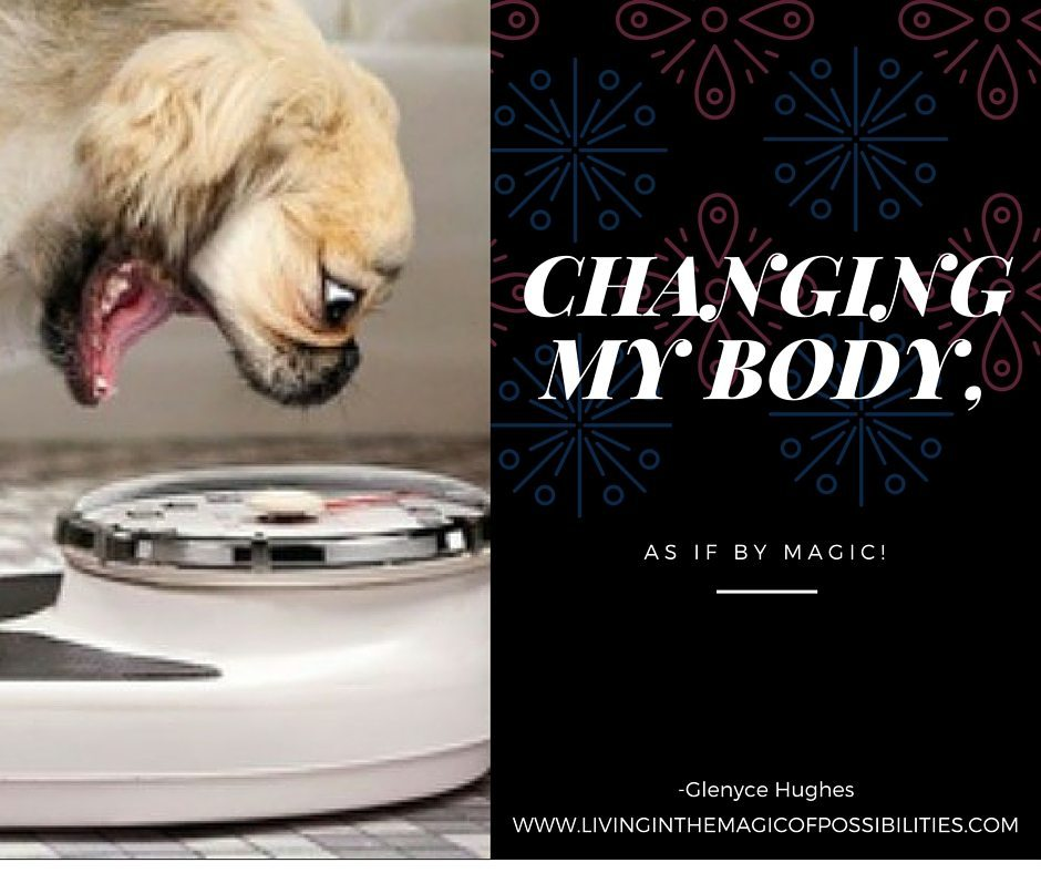 Changing My Body, As If By Magic