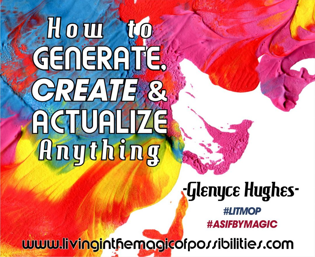 How to Generate, Create and Actualize Anything