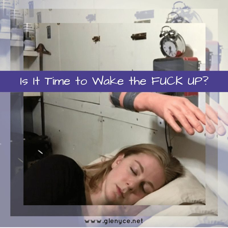 Is it Time to Wake the FUCK Up?