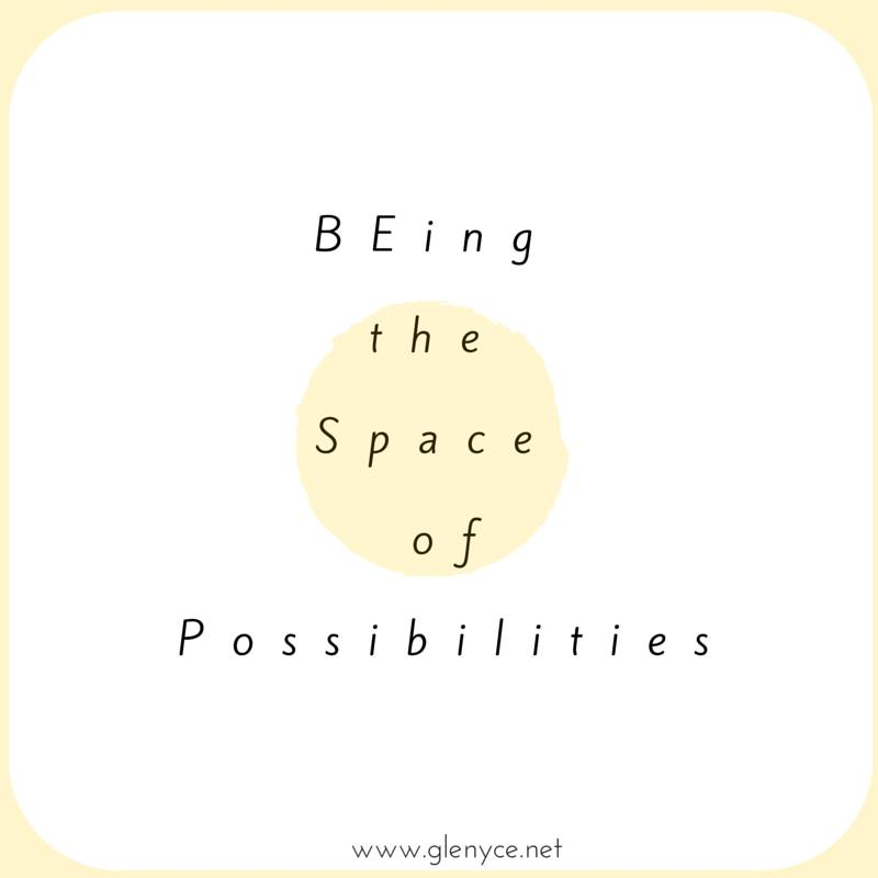 BEing the Space of Possibilities