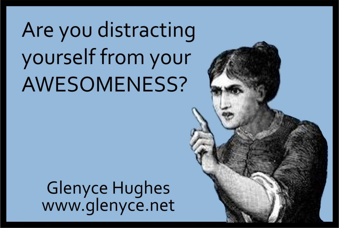 Stop Distracting Yourself from Your AWEsomeness