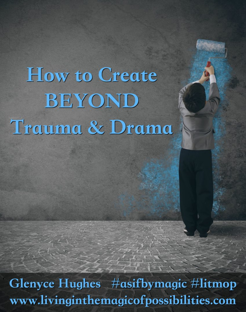 How to Create BEYOND Trauma and Drama