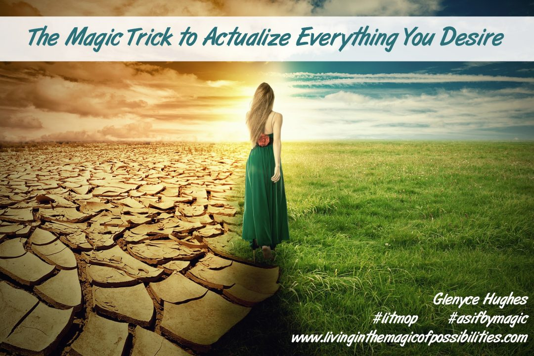 The Magic Trick to Actualize Everything You Desire