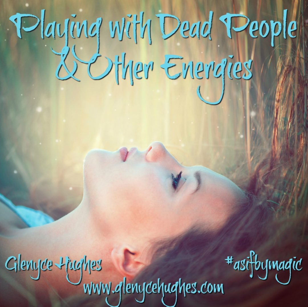 Playing with Dead People and Other Energies