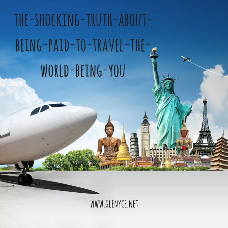 The Shocking Truth About Being Paid to Travel the World BEing YOU