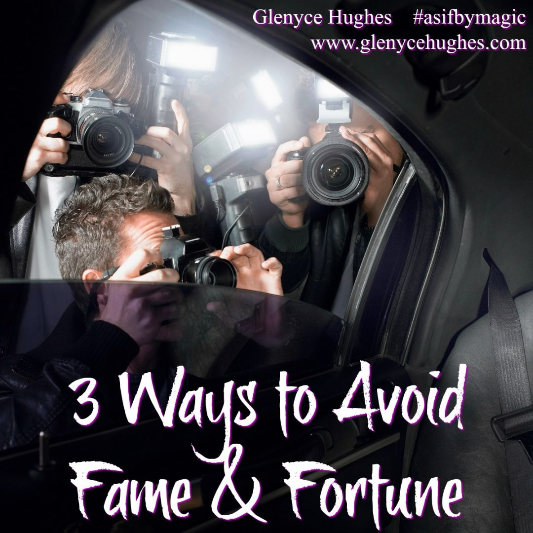 3 Ways to Avoid Fame and Fortune