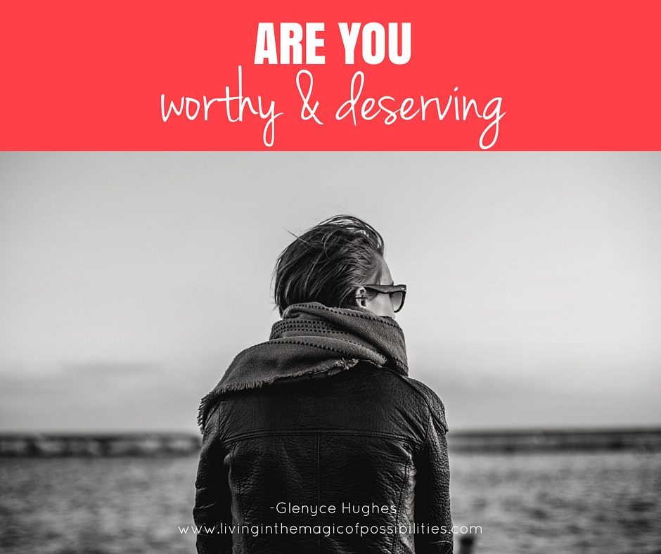 Are You Worthy and Deserving?