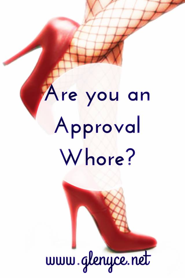 Are You an Approval Whore?