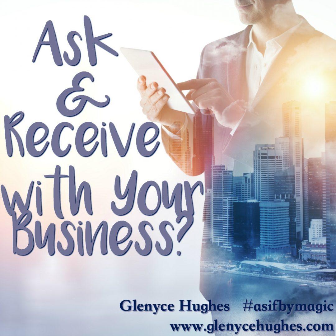 Ask & Receive with Your Business?