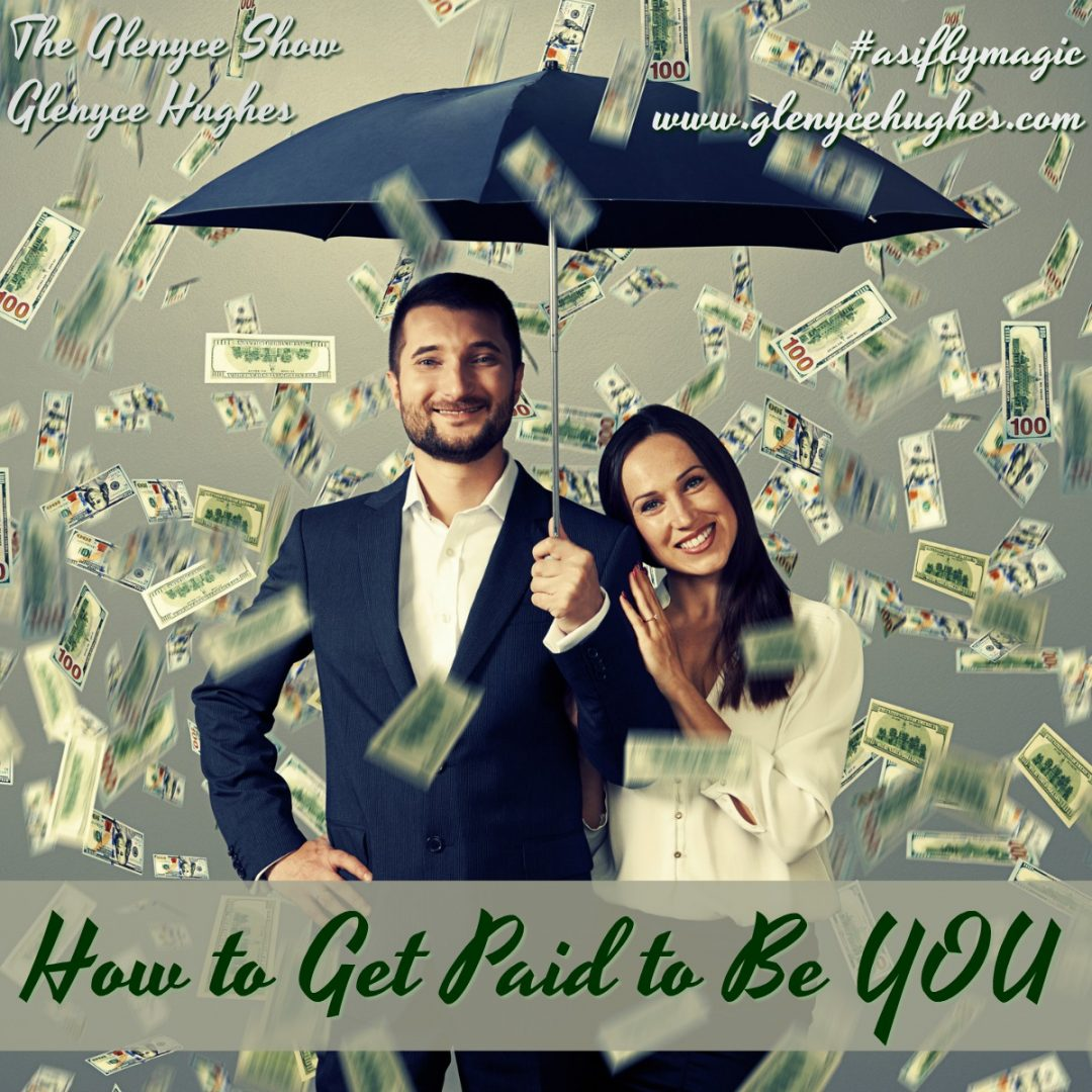 How to Get Paid to Be YOU