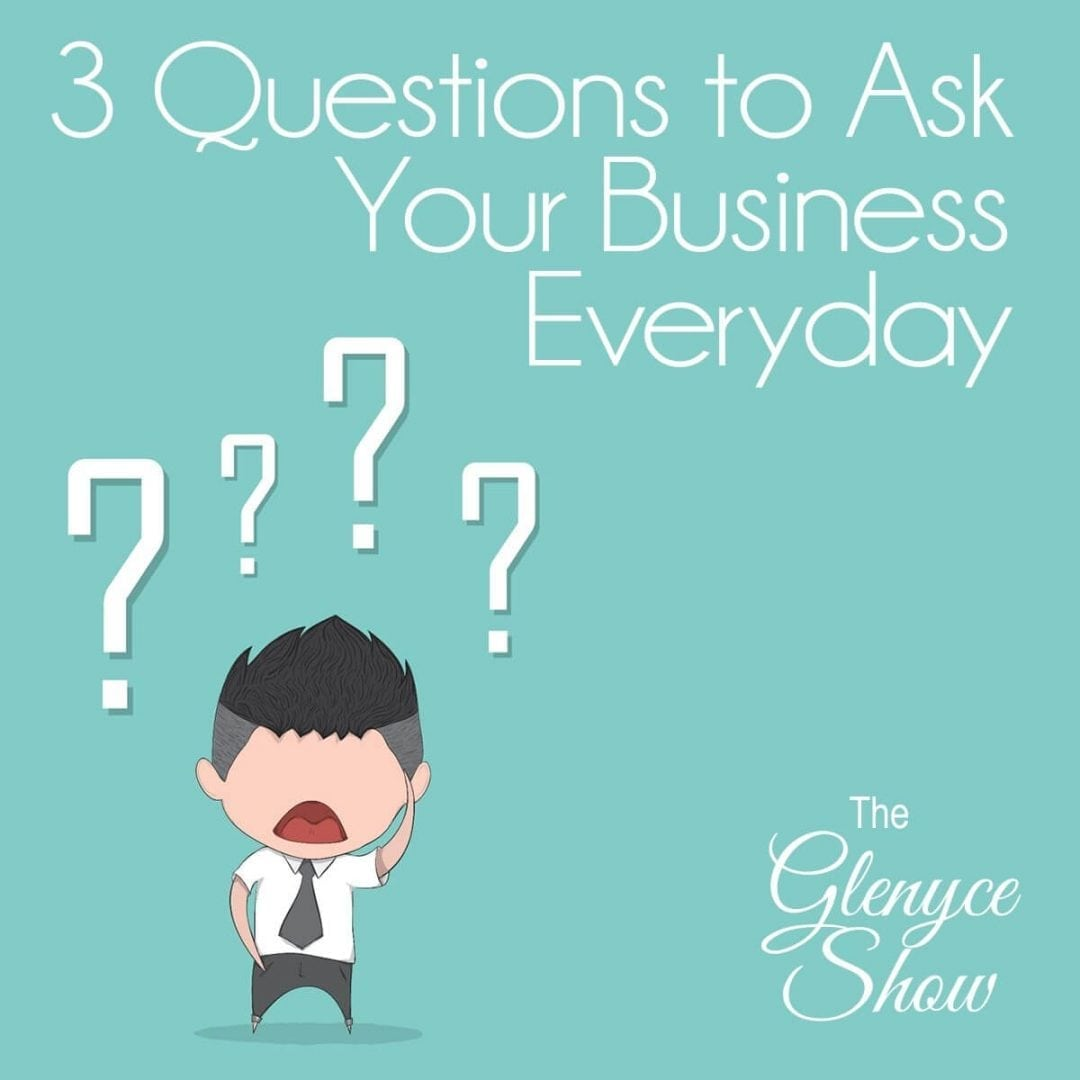 3 Questions to Ask Your Business Everyday