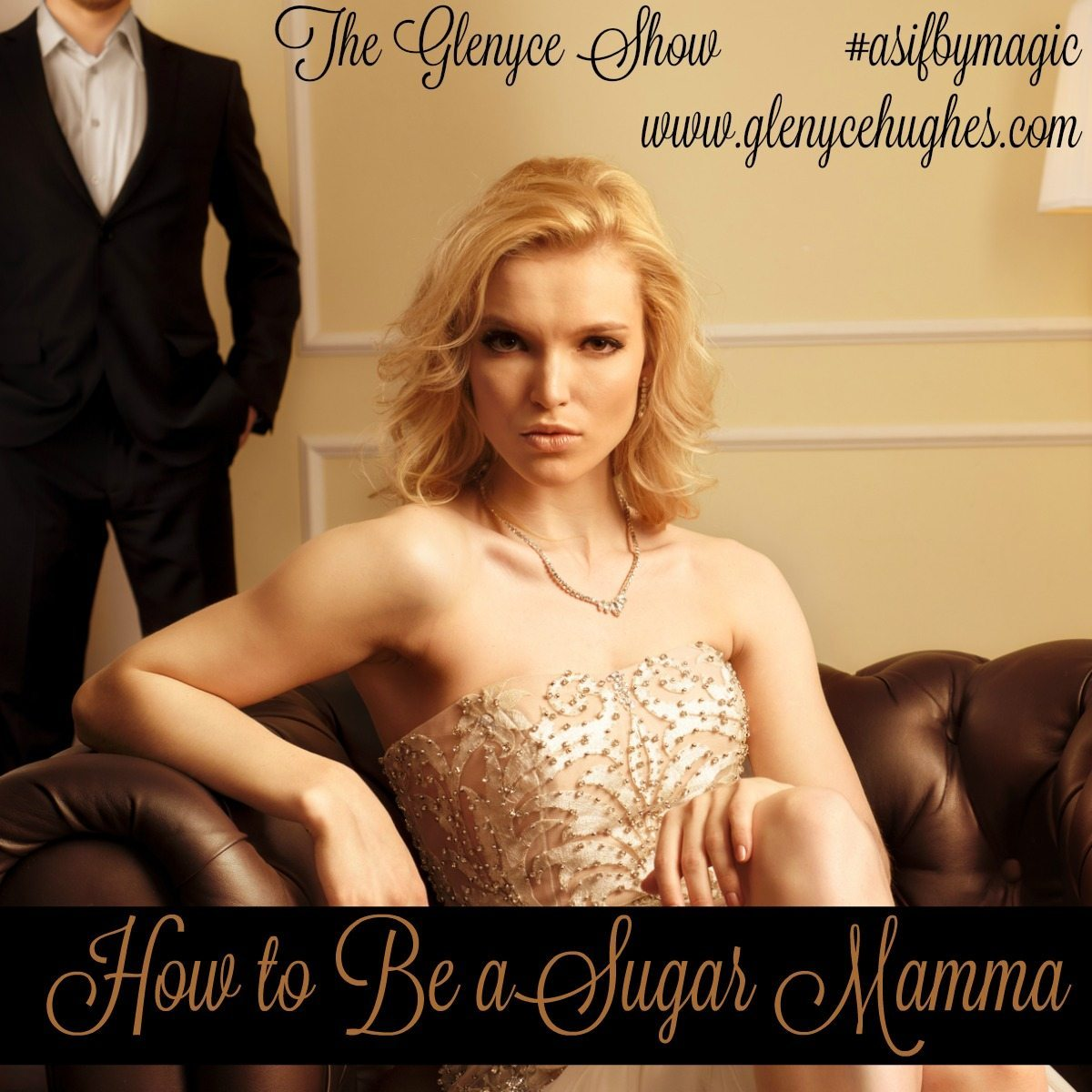 How to Be a Sugar Mamma