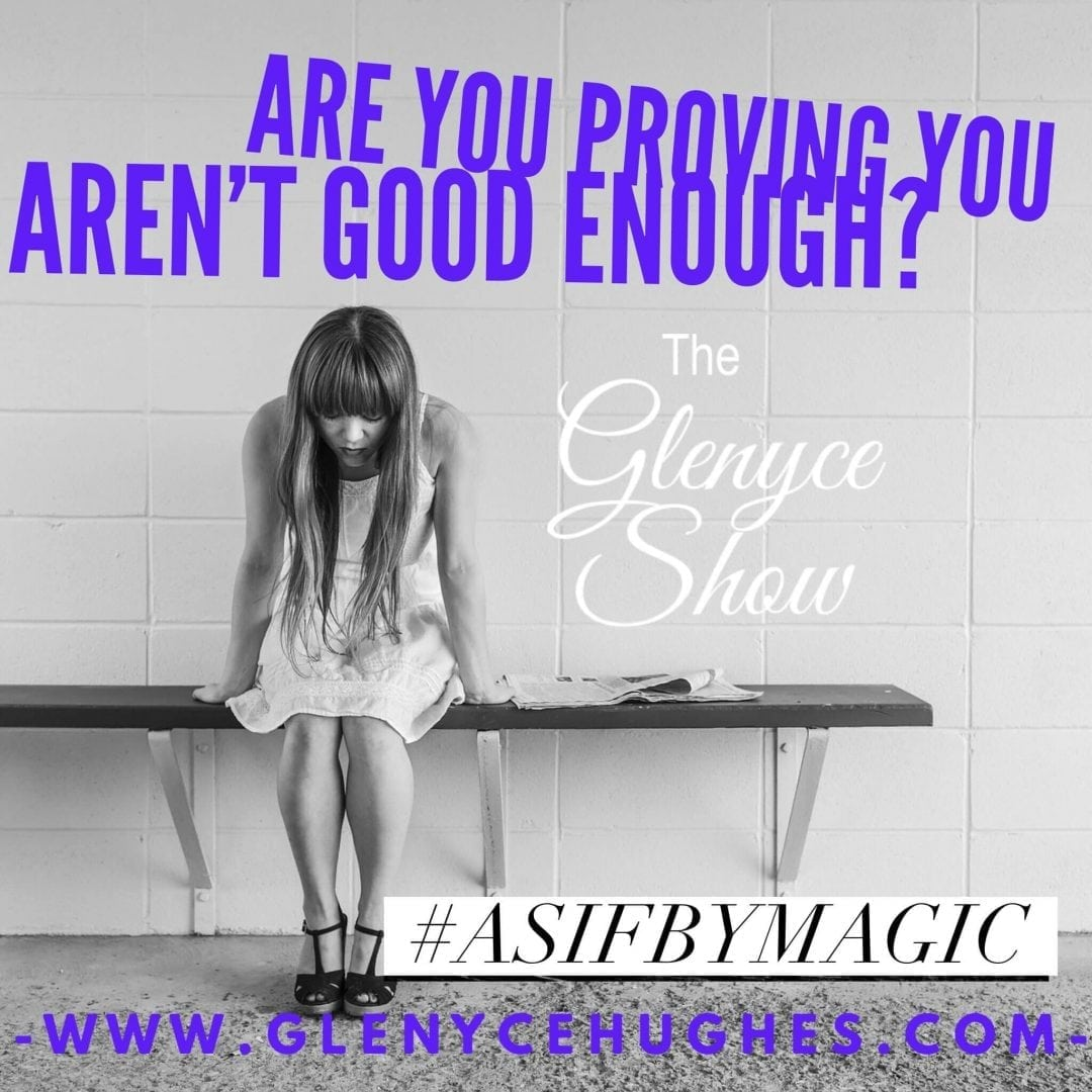 Are You Proving You Aren't Good Enough?