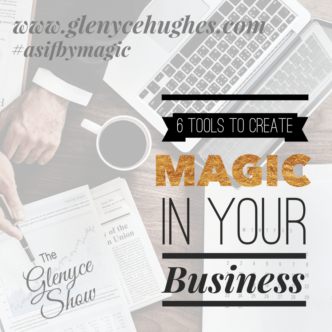 6 Tools to Create Magic in Your Business