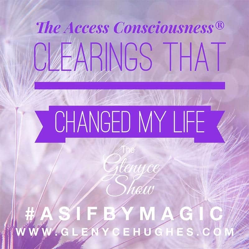 The Access Consciousness® Clearings that Changed My Life
