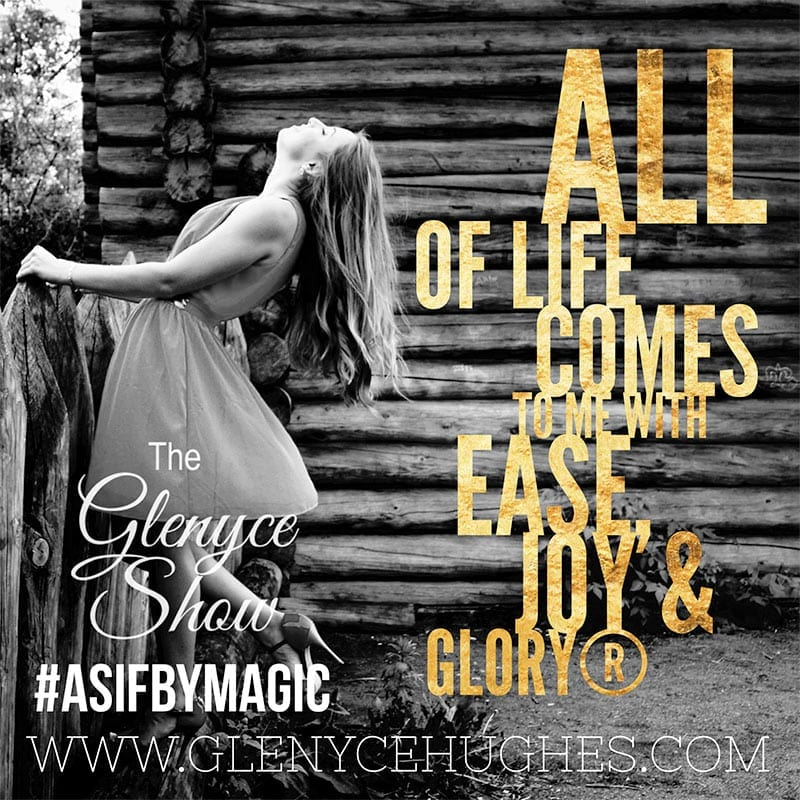 All of Life Comes to Me with Ease, Joy & Glory®