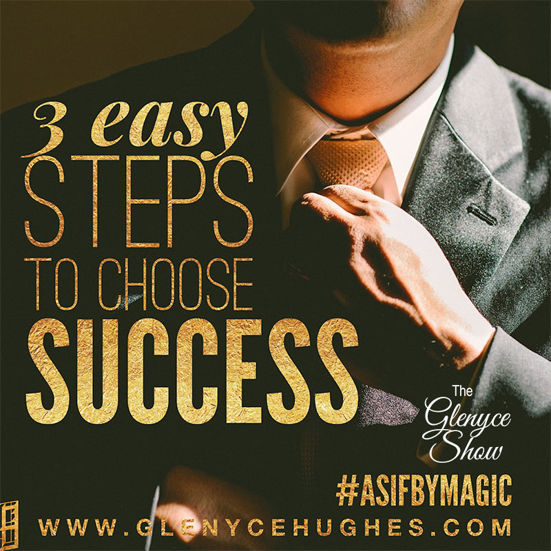 3 Easy Steps to Choose Success