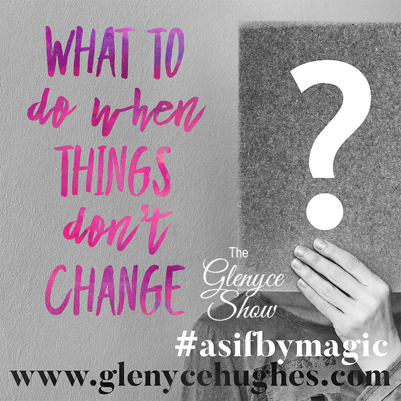 What to do When Things Don't Change