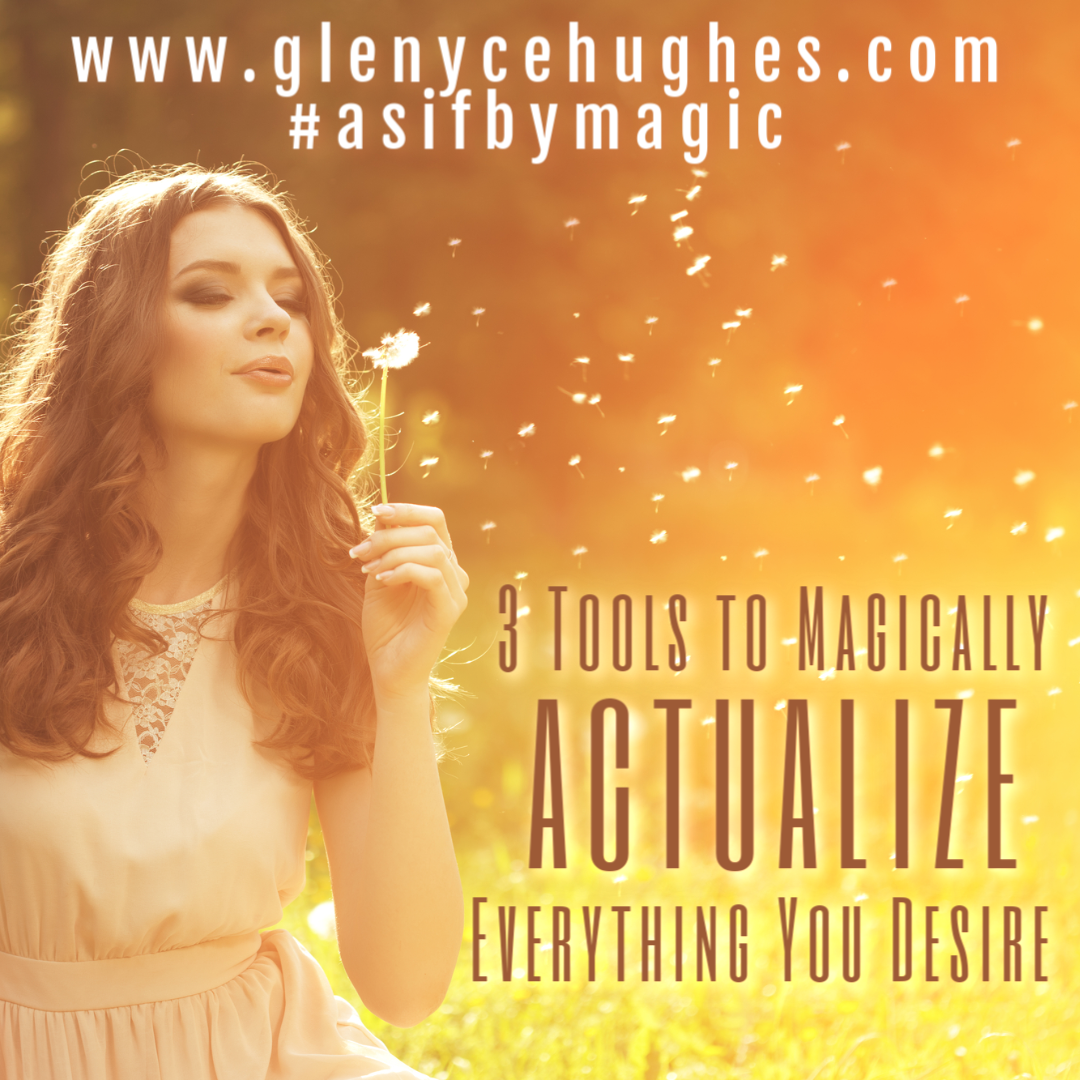 3 Tools to Magically Actualize Everything You Desire