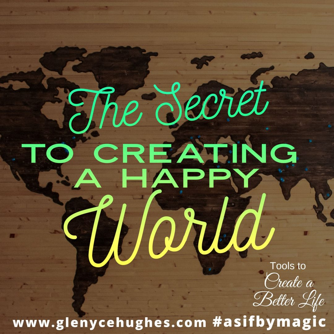 The Secret to Creating a Happy World