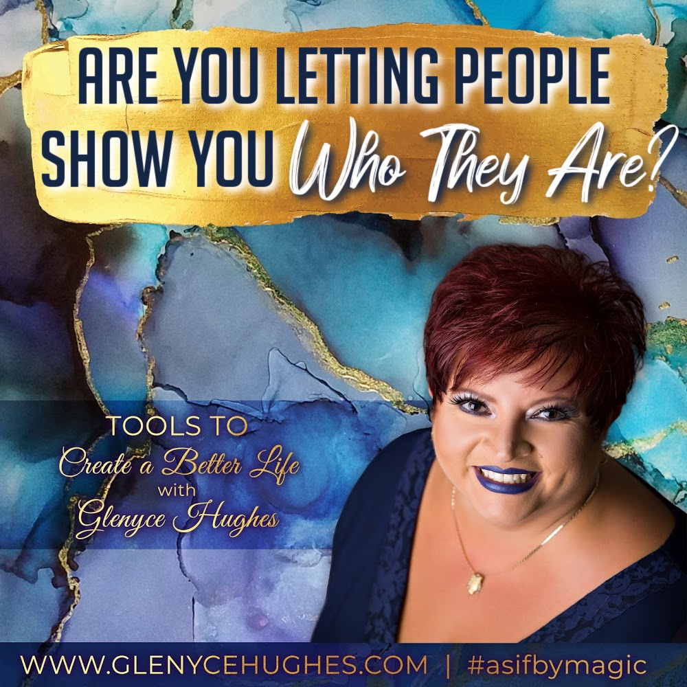 Are You Letting People Show You Who They Are?